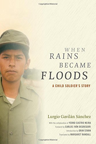 When Rains Became Floods: A Child Soldier's Story (Latin America in Translation) (Flood Stories)