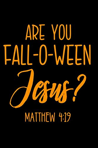 Are You Fall-O-Ween Jesus? Matthew 4:19: Notebook Journal for Writing]()
