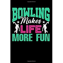 Bowling Makes Life More Fun: Bowling Blank Lined Journal, Gift Notebook for Bowlers (150 pages)