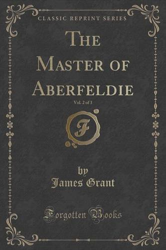 The Master of Aberfeldie, Vol. 2 of 3 (Classic Reprint)