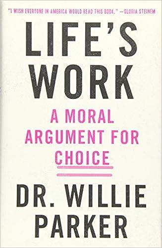 Life's Work: A Moral Argument for Choice: Dr  Willie Parker