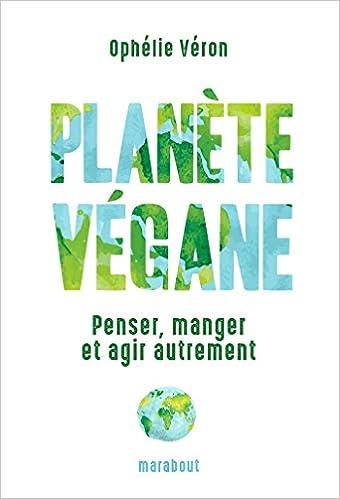 Planète végane : penser, manger et agir autrement
