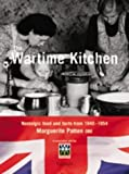 The War-Time Kitchen: Nostalgic Food and Facts from 1940-1954