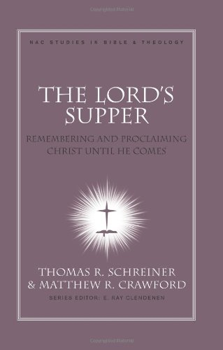 The Lord's Supper: Remembering and Proclaiming Christ Until He Comes (NAC Studies in Bible & Theology)