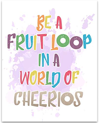 Be A Fruit Loop In A World of Cheerios - 11x14 Unframed Typography Art Print - Great Inspirational Gift Under $15 ()