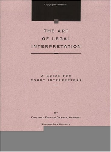 The Art of Legal Interpretation: A Guide for Court Interpreters
