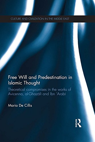 Download Free Will and Predestination in Islamic Thought: Theoretical Compromises in the Works of Avicenna, al-Ghazali and Ibn 'Arabi (Routledge A Level English Guides) Pdf