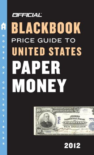 The Official Blackbook Price Guide to United States Paper Money 2012, 44th Edition