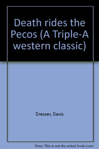 Death rides the Pecos (A Triple-A western classic) (House Triple Dresser)