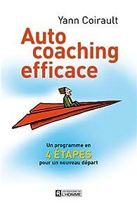 Auto-coaching efficace : Les quatre étapes du changement par Yann Coirault