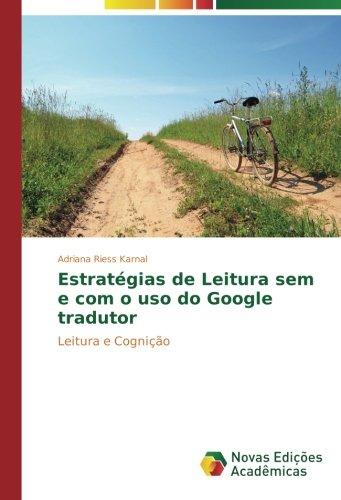 Estrat Gias De Leitura Sem E Com O Uso Do Google Tradutor  Leitura E Cogni  O  Portuguese Edition