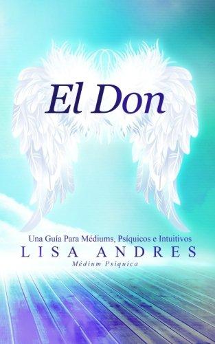 El Don: Una Guia Para Mediums, Psiquicos e Intuitivos  [Andres, LIsa] (Tapa Blanda)
