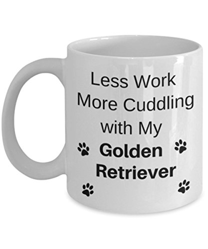 Golden Retriever Gifts for Women Mom Mug, Less Work More Cuddling with My Golden Retriever Coffee Cup, Best Gift Idea for Women,Men, Mom, Dad Dog Lovers, Mothers Day, Birthday ()