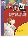 Humor in Healthcare : Laughter Prescription, Enid A. Schwartz, 1578011310