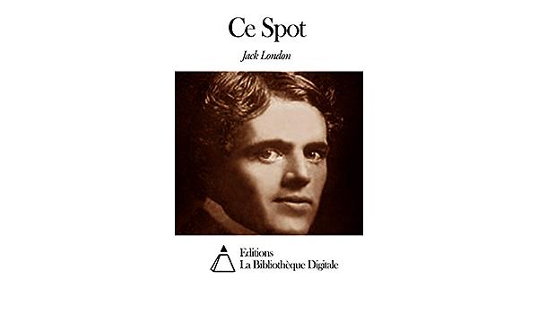 Ce Spot (French Edition) eBook: London, Jack: Amazon.es ...