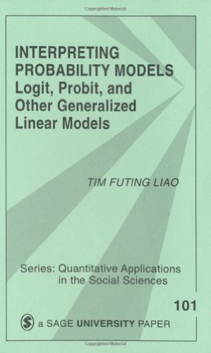 By Tim F. (Futing) Liao Interpreting Probability Models: Logit, Probit, and Other Generalized Linear Models (Quantitative Ap (1st Edition)