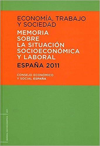 Economía, trabajo y sociedad. Memoria sobre la situación socioeconómica y laboral de españa: Amazon.es: Consejo Economico Social, Consejo Economico Social: Libros