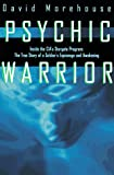 Psychic Warrior: Inside the Cia's Stargate Program : The True Story of a Soldier's Espionage and Awakening