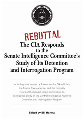 rebuttal the cia responds to the senate intelligence committee s  rebuttal the cia responds to the senate intelligence committee s study of its detention and interrogation program bill harlow george tenet