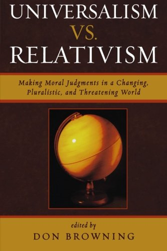 Universalism vs. Relativism: Making Moral Judgments in a Changing, Pluralistic, and Threatening World