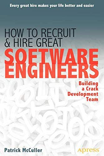 How to Recruit and Hire Great Software Engineers: Building a Crack Development Team