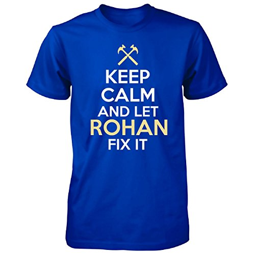 Keep Calm And Let Rohan Fix It Funny Gift - Unisex Tshirt