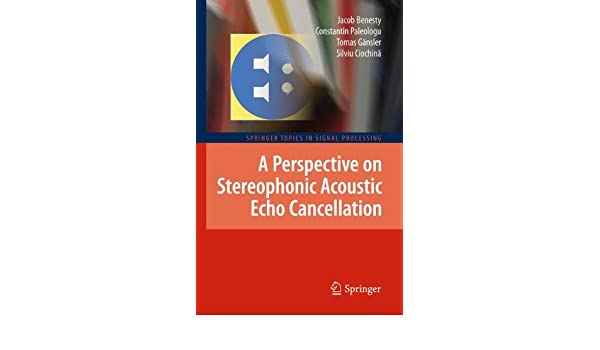 A Perspective on Stereophonic Acoustic Echo Cancellation: 4 (Springer Topics in Signal Processing)
