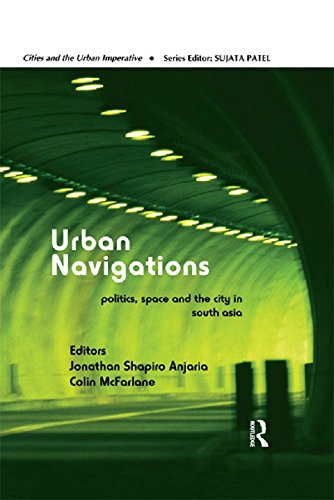 Download Urban Navigations: Politics, Space and the City in South Asia (Cities and the Urban Imperative) Pdf