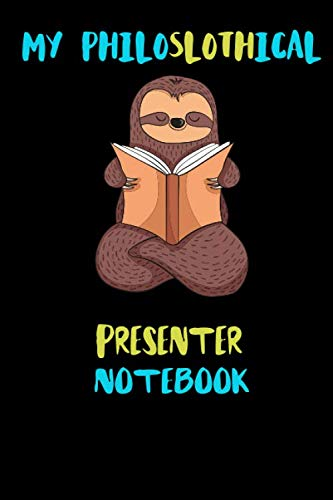 My Philoslothical Presenter Notebook: Blank Lined Notebook Journal Gift Idea For (Lazy) Sloth Spirit Animal Lovers