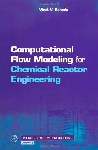Computational Flow Modeling for Chemical Reactor Engineering, Volume 5 (Process Systems Engineering) (Models For Flow Systems And Chemical Reactors)