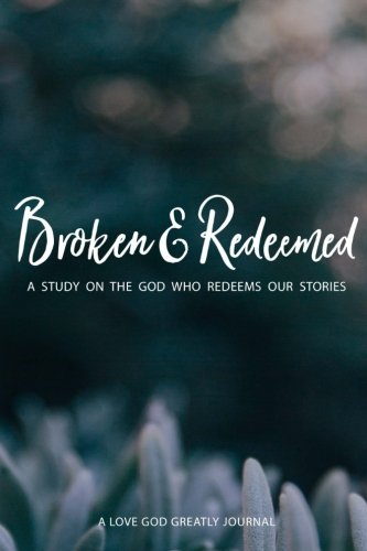 Broken & Redeemed: A Love God Greatly Study Journal