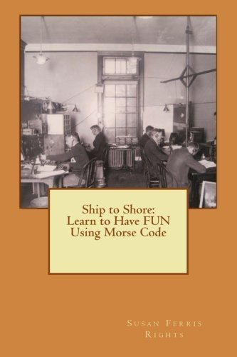 Ship to Shore: Learn to Have FUN Using Morse Code by Susan Ferris Rights (2012-06-19)