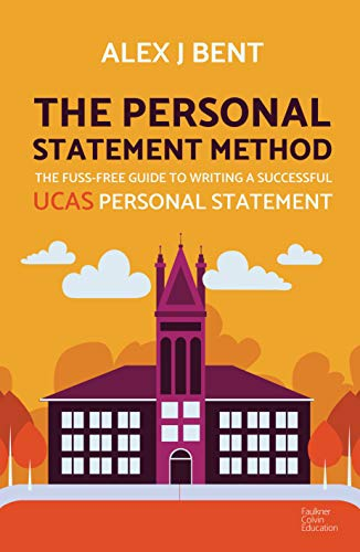 The Personal Statement Method: The Fuss-Free Guide To Writing a Successful UCAS Personal Statement