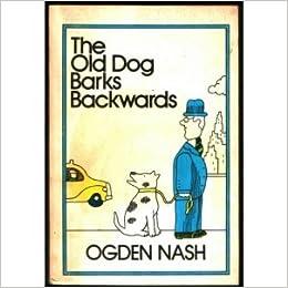 the Old Dog Barks Backwards: Ogden Nash: Amazon com: Books