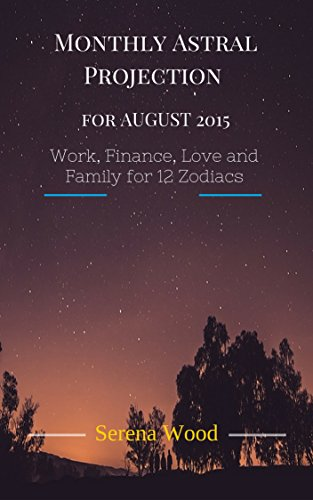 Astrology for New Age: Monthly Astral Calculation for AUGUST 2015, Details on Work, Finance, Love and Family for 12 Zodiacs