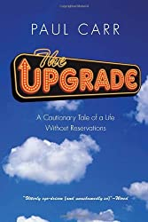 Upgrade: A Cautionary Tale of a Life Without Reservations