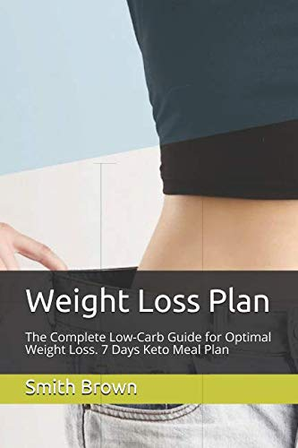 Weight Loss Plan: The Complete Low-Carb Guide for Optimal Weight Loss. 7 Days Keto Meal Plan