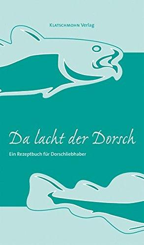 Da lacht der Dorsch: Ein Rezeptbuch für Dorschliebhaber