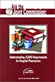 Ask the Joint Commission : Understanding JCAHO Requirements for Hospital Pharmacies, Rich, Darryl S., 157439181X