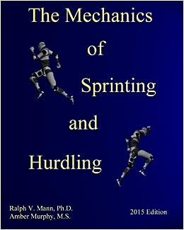 The Mechanics of Sprinting and Hurdling: 2015 Edition: Ralph