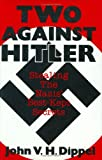 Two Against Hitler, John V. Dippel, 0275937453