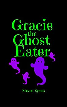 Gracie the Ghost Eater (English Edition) por [Symes, Steven]
