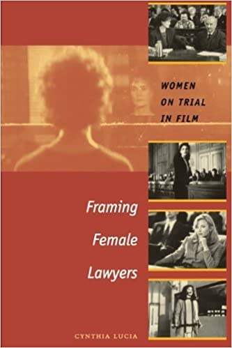 Book Framing Female Lawyers: Women on Trial in Film by Cynthia Lucia (2005-06-01)