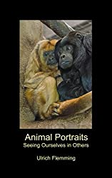 Animal Portraits: Seeing Ourselves in Others (English Edition)