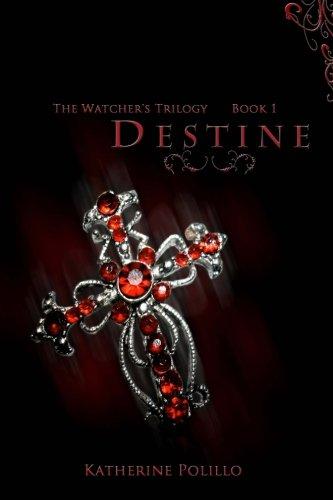 Destine: The Watcher's Trilogy (Volume 1)