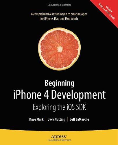 Beginning iPhone 4 Development: Exploring the iOS SDK by David Mark , Jack Nutting , Jeff LaMarche, Publisher : Apress