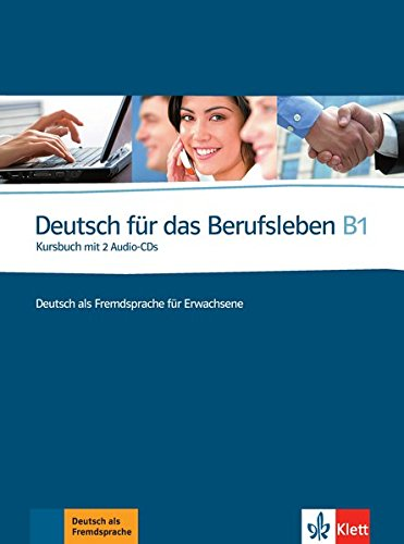 Deutsch für das Berufsleben B1: Deutsch als Fremdsprache für Erwachsene. Kursbuch mit 2 Audio-CDs