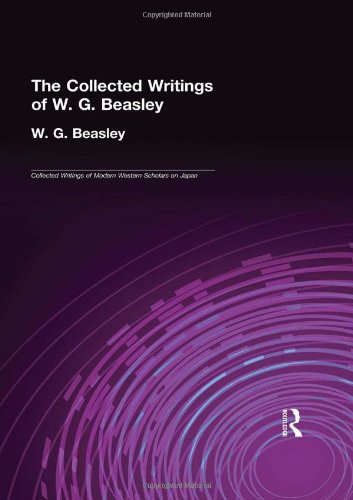 Read Online W. G. Beasley: Collected Writings (Collected Writings of Modern Western Scholars on Japan, Vol. 5) PDF