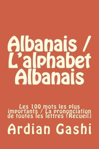 Albanais / L'alphabet Albanais: Les 100 mots les plus importants / La prononciation de toutes les lettres (Recueil) (French Edition)