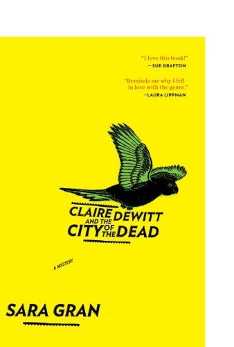 Claire DeWitt and the City of the Dead (Claire DeWitt Novels) by Sara Gran (2012-05-01)